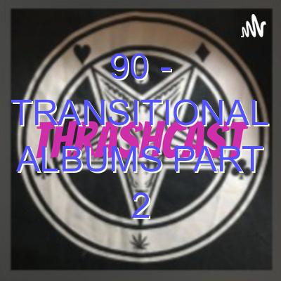 90 – Transitional Albums Part 2