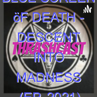 Blue Screen öf Death – Descent into Madness (EP, 2021)