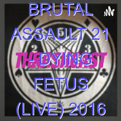Brutal Assault 21 – Dying Fetus (live) 2016