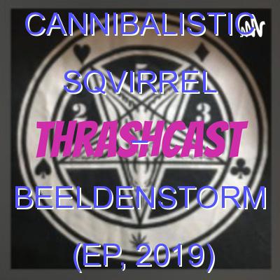 Cannibalistic Sqvirrel – Beeldenstorm (EP, 2019)