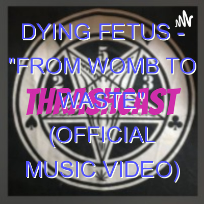 """DYING FETUS – """"From Womb to Waste"""" (Official Music Video)"""