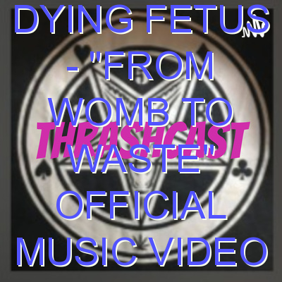 """DYING FETUS – """"From Womb to Waste"""" Official Music Video"""