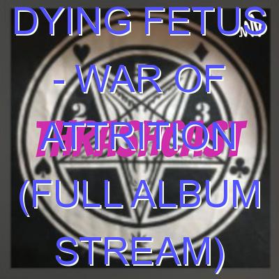 DYING FETUS – War Of Attrition (Full Album Stream)