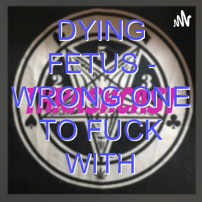 Dying Fetus – Wrong One to Fuck With