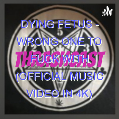 DYING FETUS – Wrong One To Fuck With (Official Music Video in 4K)