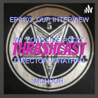 """EP#103. Our Interview w/ """"Long Live Rock"""" Director Jonathan McHugh"""