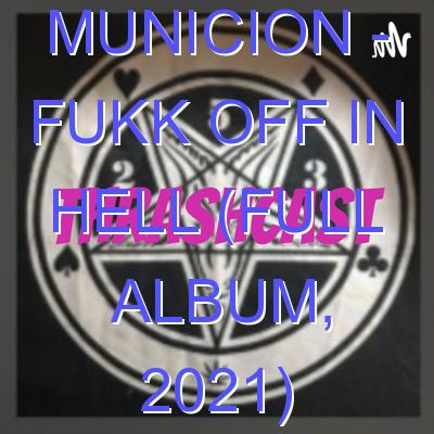 Municion – Fukk Off In Hell (Full Album, 2021)