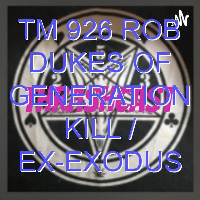 TM 926 Rob Dukes of Generation Kill / ex-Exodus